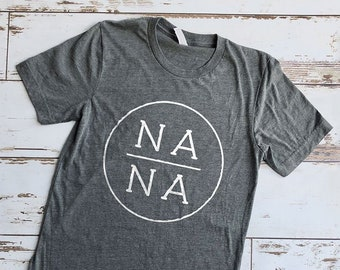 Nana Shirt, Grandma Shirt, Grandmother Shirt, Grandma Gift, Gifts for Grandmas, Cute Shirts, Mothers Day Gifts, Grandma Shirts, Grandma Gift