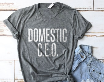 Domestic CEO Shirt, Mom Shirt, Momma Shirt, Mom Gift, Gifts for Moms, Wife Shirt, Mom Shirts, Mom Boss, Domestic Goddess, Household Manager