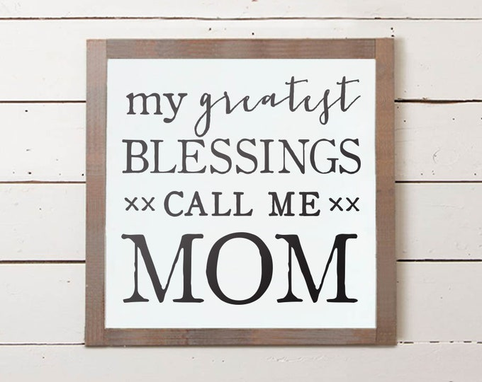Featured listing image: My Greatest Blessings Call Me Mom Wall Sign, Mom Sign, Mothers Day Gifts, Mothers Day Gift Ideas, Farmhouse Sign, Gifts for Mom, Wood Sign