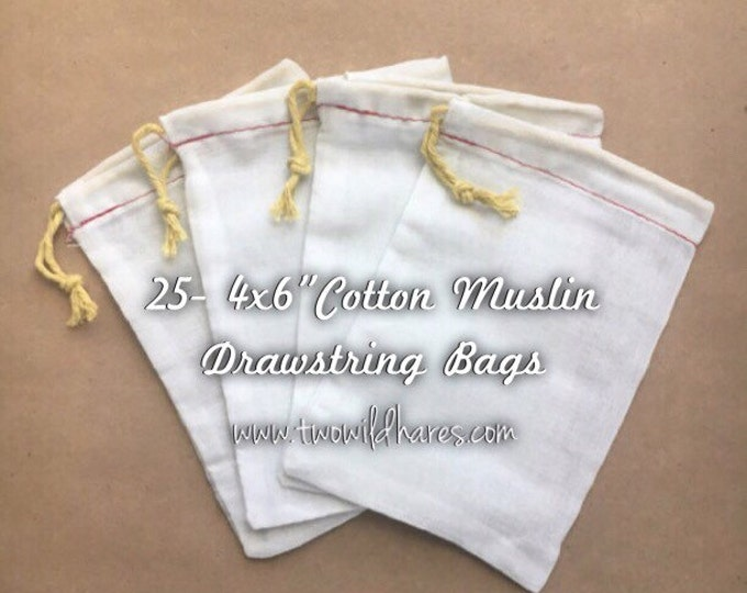 "25- 4""x6"" Muslin Drawstring Bags For Making Bath Teas, Using Bubble Bars, Soap Saver, Stamping with Your Logo, Packaging Products"