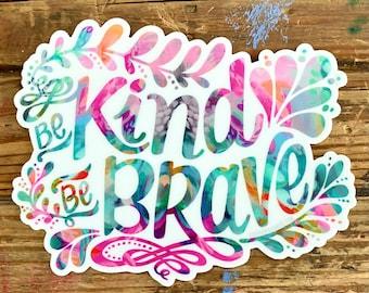 Be Kind, Be Brave - Vinyl Sticker, positive sticker, water bottle sticker, art sticker