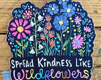 Spread Kindness Like Wildflowers- Vinyl Sticker, positive sticker, water bottle sticker, art sticker