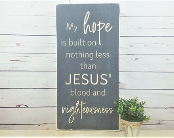 My Hope is Built on Nothing Less than Jesus Blood and Righteousness  | 12x24 Carved Sign | Hymn Song | Distressed Farmhouse Wooden Sign