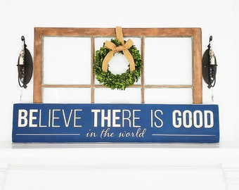 Believe There Is Good in the World Sign    10x48 Be The Good Sign with Carved Lettering   Carved Farmhouse Sign