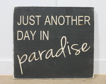 IN STOCK - Just Another Day in Paradise Wood Sign Home Decor - 16x18 Carved Rustic Wooden Sign in Charcoal Grey