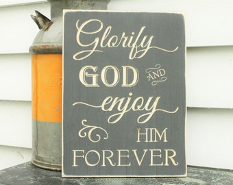 Glorify God and Enjoy Him Forever Carved Wooden Sign - 12x16 Distressed Westminster Chatechism Chief End of Man Wood Sign