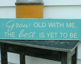 Grow Old With Me, The Best Is Yet To Be Romantic Wedding Anniversary Sign Shabby Chic Rustic Carved Engraved Distressed Wooden Sign