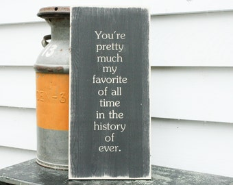 You're Pretty Much My Favorite Romantic Wedding Valentine Carved Wooden Sign - 10x20 You Choose Color