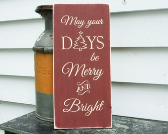 May Your Days Be Merry and Bright | Farmhouse Carved Wood Sign | Christmas Holiday Decor | Engraved Shabby Chic Wooden Distressed Sign