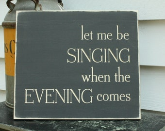 Let Me Be Singing When the Evening Comes  | 16x18 Wooden Sign with Carved Lettering | Handpainted Mantel Rustic Wooden Sign