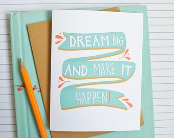 Dream Big and Make it Happen, Graduation card, motivation, goals, don't give up, keep going, encouragement, you've got this, greeting card