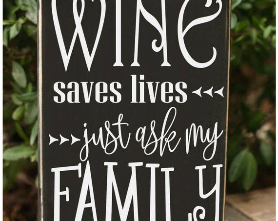 Wine saves lives just ask my family funny handmade wood quote block sign