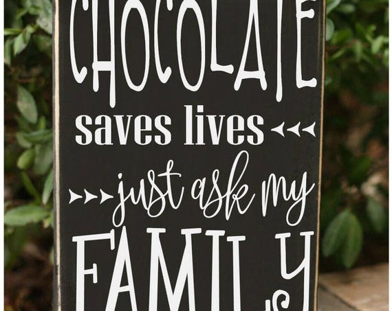 Chocolate saves lives just ask my family funny handmade wood quote block sign