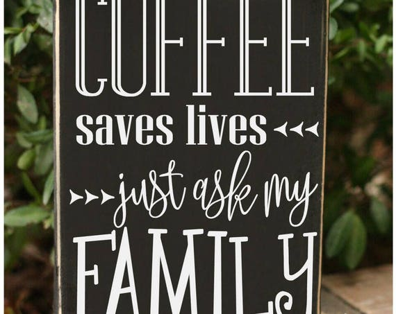 Coffee saves lives just ask my family funny handmade wood quote block sign