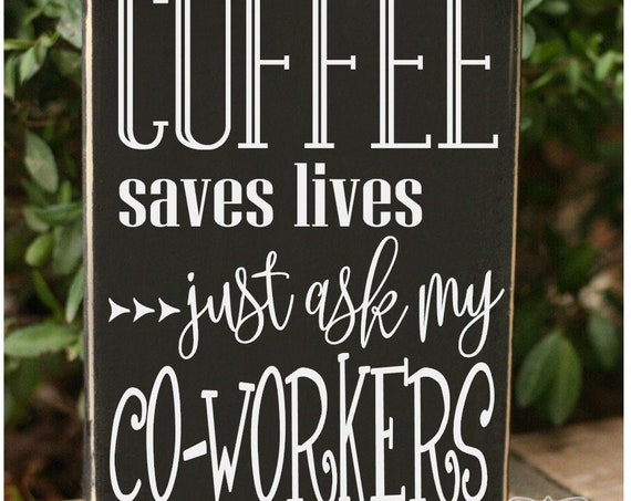 Coffee saves lives, just ask my co-workers funny quote wood sign office