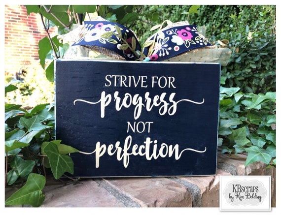 Strive for progress, not perfection inspirational motivational wood sign