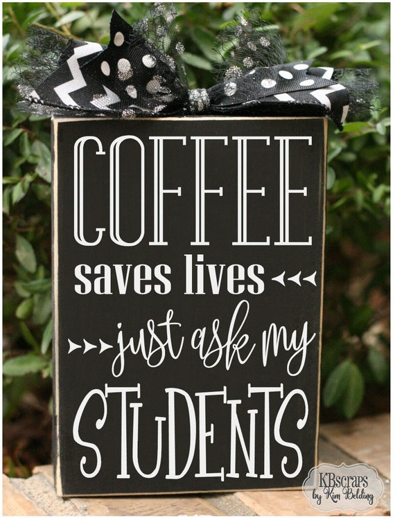 Coffee saves lives, just ask my students funny quote wood sign office school