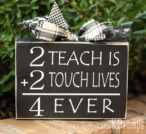 2 teach is 2 touch lives 4 ever / To teach is to touch lives forever