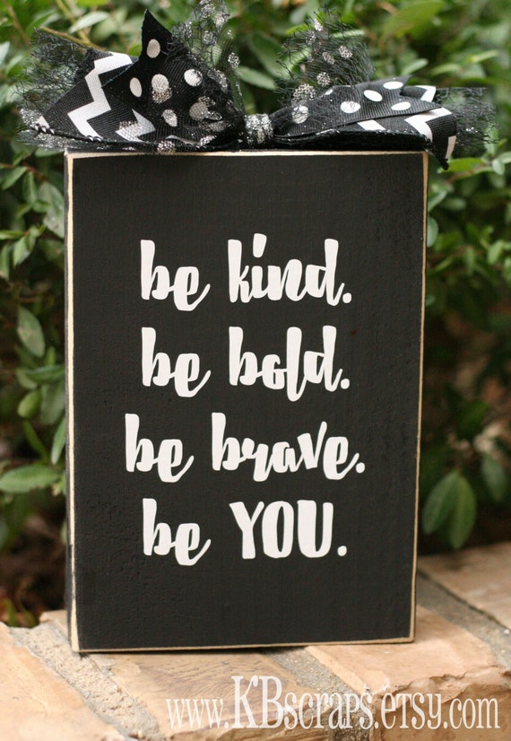 be kind be bold be brave be you