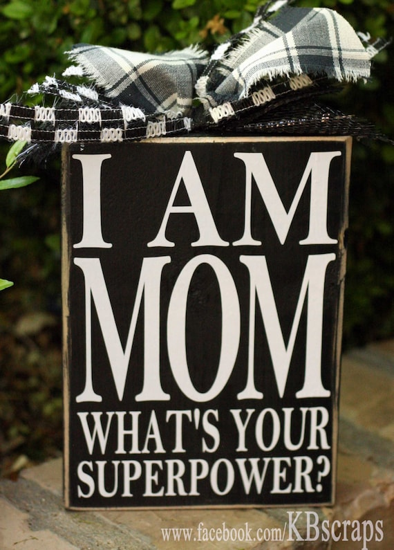 I am MOM what's your superpower?
