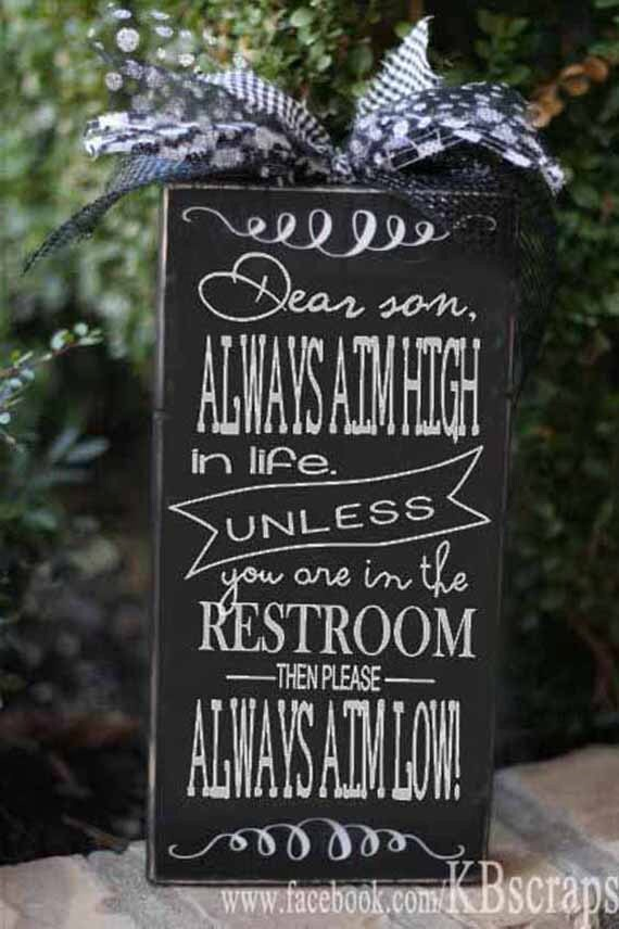 Dear son, always aim high in life unless you are in the restroom, then please, always aim low!