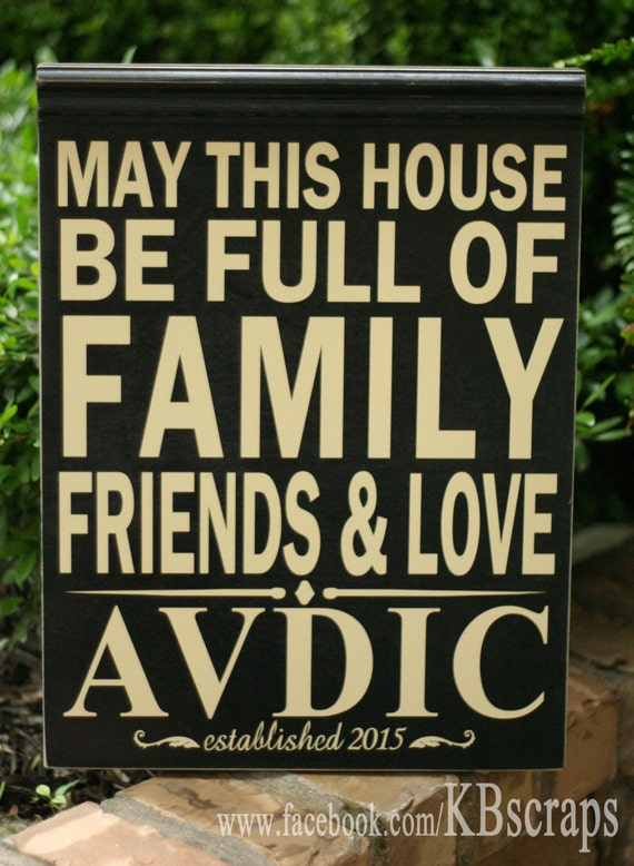 May this house be full of family, friends & love (personalized with family name)