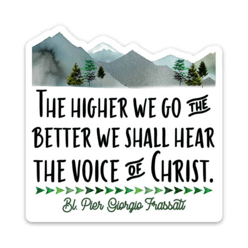Frassati voice of Christ decal 3 Vinyl Waterproof Saint quote Stickers Catholic Saint Decal The higher we go Water bottle Saint Sticker