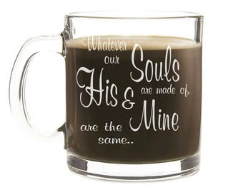 Etched Coffee Mug - Whatever our souls are made of, his and mine are the same - Personalized coffee mug, His and Her mugs, Wedding Gift