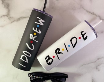 Friends TV Show, Bachelorette Party Gift, Bridesmaid Proposal, Gift for Friend, Custom Tumbler, Skinny Tumbler, Personalized Tumbler