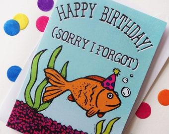 Sorry I forgot Birthday Card, Late Birthday Card, Funny Birthday card, Forgotton Birthday Card, Fish Birthday Card, Animal lover birthday