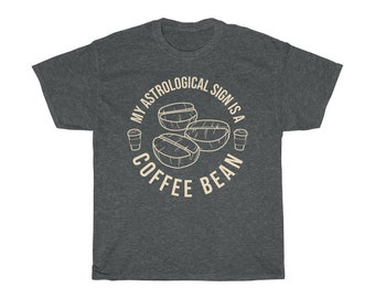 My Astrological Sign is a Coffee Bean - Tee