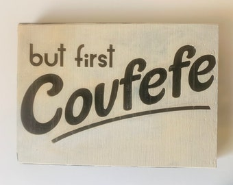 But First Covfefe Small Wooden Sign