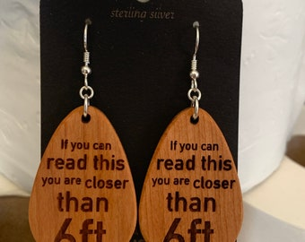 Closer Than 6 ft Wooden Earrings