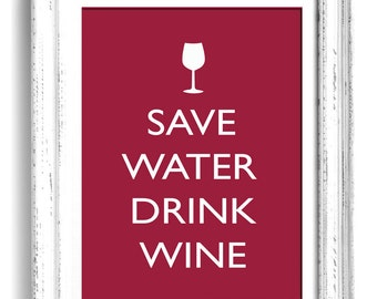 "Save Water Drink Wine A2 (16x24"") art print"
