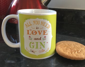 All you need is Love and Gin quote Coffee cup Tea mug
