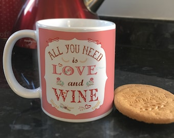 All you need is Love and Wine quote Coffee cup Tea mug