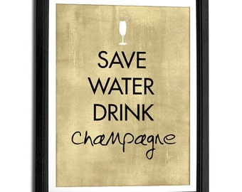 Save Water Drink Champagne art print, words typography, quote art