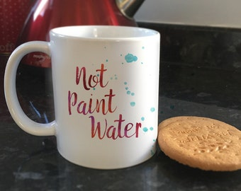 Not Paint Water artists quote Coffee cup Tea mug