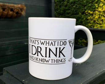 That what I do I drink & know things inspired Game of Thrones quote ceramic mugs coffee cup