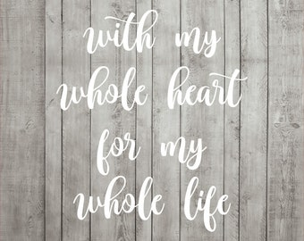 Wedding SVG Cutting File With My Whole Heart For My Whole Life Sign Cricut Silhouette JPG PDF