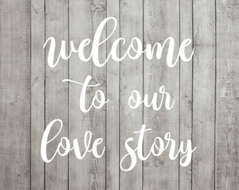 Wedding SVG Cutting File Welcome To Our Love Story Sign Cricut Silhouette JPG PDF