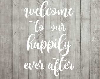 Wedding SVG Cutting File Welcome To Our Happily Ever After Sign Cricut Silhouette JPG PDF