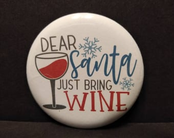 """Dear Santa just bring wine Button, wine lover gift, Badge, Christmas Button, Party Favor, 2.25"""" Pinback Button, Stocking Stuffer, Pin, Swag,"""