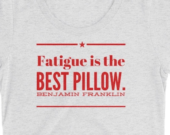 Fatigue Is The Best Pillow THE SOFTEST T-Shirt