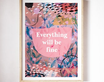 Everything Will Be Fine A4 A3 Illustrated Art Print - Words - Quotes -Inspire - Illustration - Mixed Media - Gift -Wall Art - Artwork