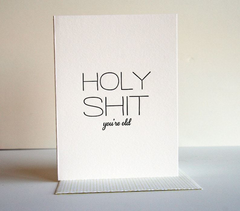 Letterpress Birthday card maturefunny Holy S--t You/'re Old