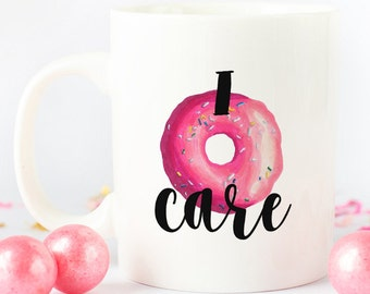 I dont care mug, Donut Care coffee mug, Funny coffee mug gift for her, sassy mugs, cute coffee mug, sarcastic quote mug, statement mug gift