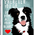 Border Collie Art, Border Collie Print, Wherever You Go Go With All Your Heart, Border Collie Gifts, Dog Artwork, Dog Poster, Dog Room Decor