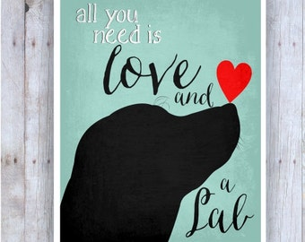 All You Need is Love and a Lab Art, Black Dog, Dog Rescue, Dog Poster, Dog Print, Lab Picture, Dog Wall Decor, Pet Art, Labrador Retriever