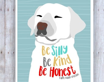 Be Silly Be Honest Be Kind, Lab Art Print for Dog Wall Decor